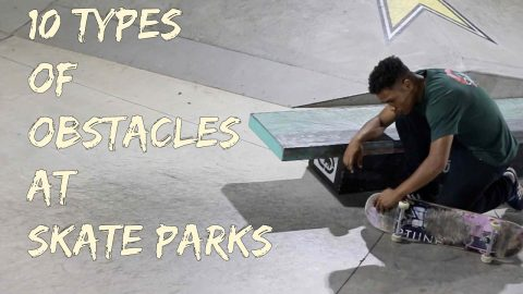 10 Types of Obstacles at Skate Parks - LamontHoltTV