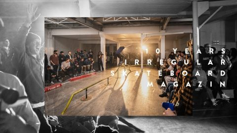 10 YEARS IRREGULARSKATEMAG | Irregular Skateboard Magazin