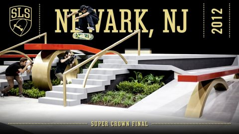 2012 SLS World Championship: Newark, NJ | SUPER CROWN FINAL | Full Broadcast | SLS