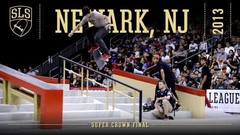 2013 SLS World Championship: Newark, NJ | SUPER CROWN FINAL | Full Broadcast | SLS