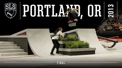 2013 SLS World Tour: Portland, OR | FINAL | Full Broadcast | SLS
