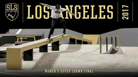2017 SLS World Championship: Los Angeles, CA | WOMEN'S SUPER CROWN FINAL | Full Broadcast | SLS
