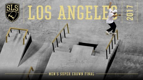 2017 SLS World Championship: Los Angeles, CA | MEN'S SUPER CROWN FINAL | Full Broadcast | SLS