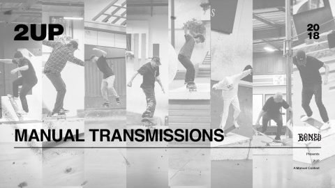 2UP | 2018 - Manual Transmissions - The Berrics