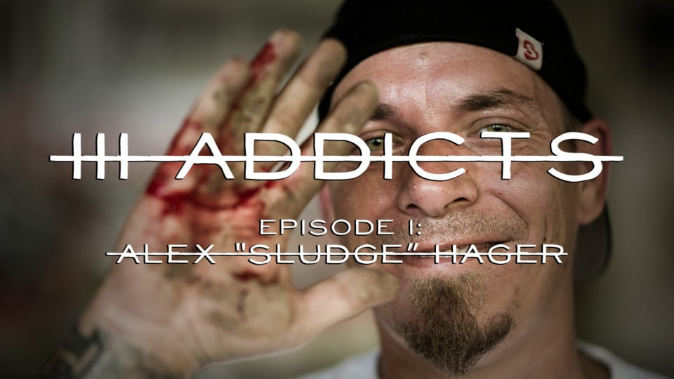 "III ADDICTS - episode I: Alex ""Sludge"" Hager 