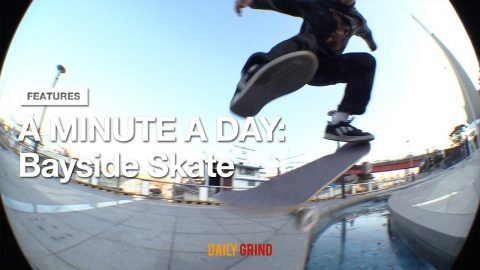 A MINUTE A DAY: BAYSIDE SKATE [데일리그라인드 스케이트보드 매거진] | DAILY GRIND