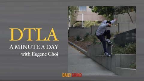 A MINUTE A DAY in DTLA: 최유진 (Eugene Choi) [데일리그라인드 스케이트보드 매거진] | DAILY GRIND