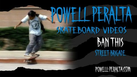 BAN THIS CH. 15 STREET BRIGADE | Powell Peralta