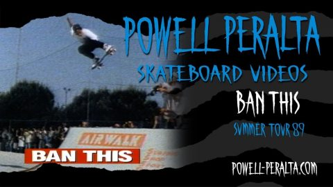 BAN THIS CH.16 SUMMER TOUR 89' | Powell Peralta