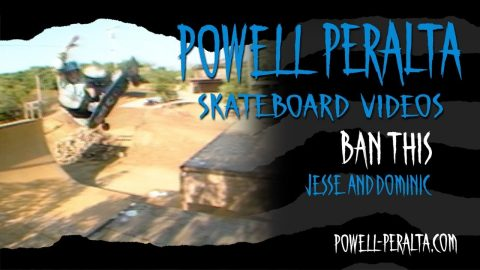 BAN THIS CH. 18 JESSE AND DOMINIC | Powell Peralta