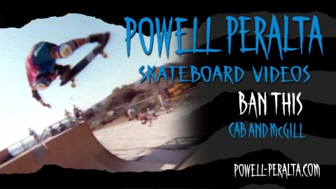 BAN THIS CH. 20 CAB AND MCGILL | Powell Peralta