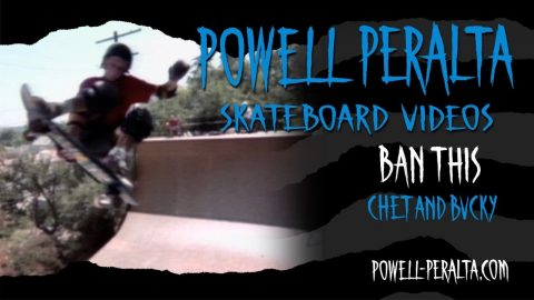 BAN THIS CH. 3 CHET AND BUCKY | Powell Peralta