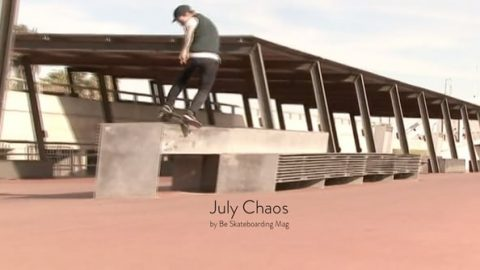 Be Skateboarding Mag | July Chaos - Be Skate Mag