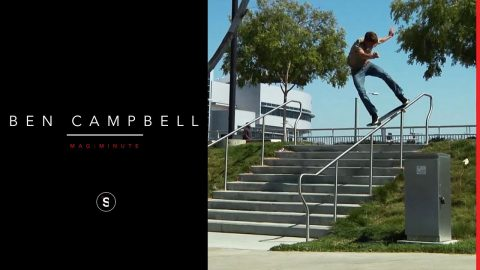 Ben Campbell - Mag Minute - theskateboardmag