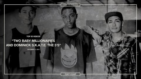 Berrics Top 50: 44 | Two Baby Millionaires And Dominick S.K.A.T.E. The 5's - The Berrics