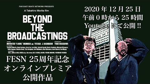 BEYOND THE BROADCASTINGS / FESN ONLINE PREMIERE | FarEastSkateNetwork