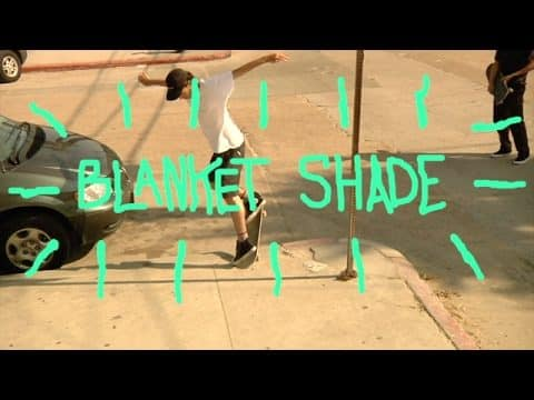 Blanket Shade | TransWorld SKATEboarding - TransWorld SKATEboarding