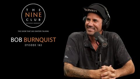 Bob Burnquist | The Nine Club With Chris Roberts - Episode 162 | The Nine Club