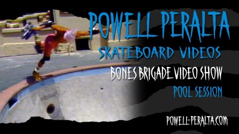 BONES BRIGADE VIDEO SHOW CH. 2 POOL SESSION | Powell Peralta