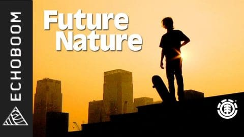 Boo Johnson, Madars Apse, Evan Smith - Full Movie: Future Nature [HD] - EchoBoom Sports by The Orchard