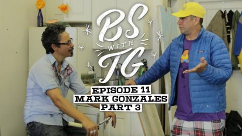 BS with TG : Mark Gonzales Part 3
