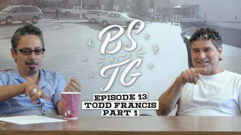 BS with TG : Todd Francis Part 1 - BS with TG