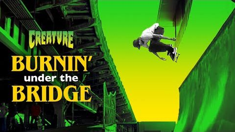 BURNIN' UNDER THE BRIDGE | Creature Skateboards | Creature Skateboards