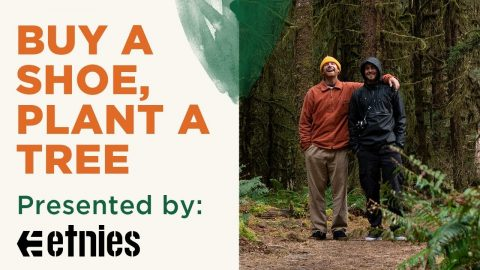 Buy a Shoe, Plant a Tree   Presented by etnies   etnies