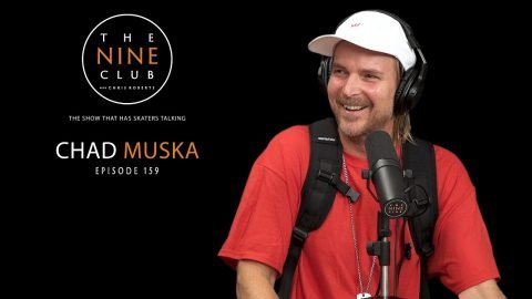 Chad Muska | The Nine Club With Chris Roberts - Episode 159 | The Nine Club