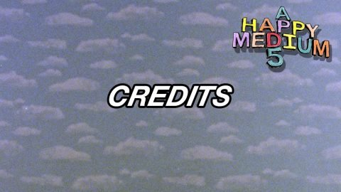 "Credits ""A Happy Medium 5"" 