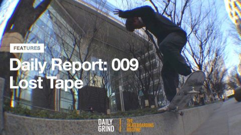 Daily Report: 009 | Lost Tape [데일리그라인드 스케이트보드 매거진] | DAILY GRIND