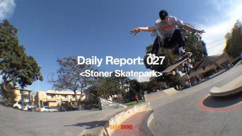 Daily Report: 027 | Stoner Skatepark [데일리 그라인드 스케이트보드 매거진] | DAILY GRIND