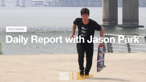 Daily Report with Jason Park [데일리그라인드 스케이트보드 매거진] | DAILY GRIND