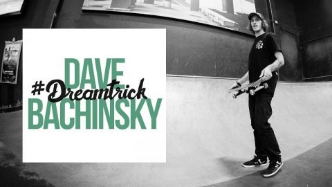Dave Bachinsky's #DreamTrick - The Berrics