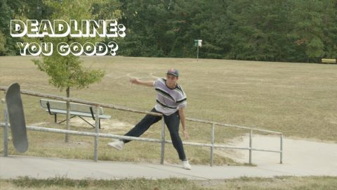 Deadline: YOU GOOD? | ThrasherMagazine
