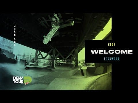 Dew Tour 2017 Pro Bowl Welcome Cody Lockwood - Dew Tour