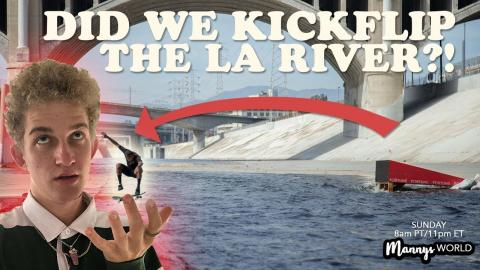 Did We Kickflip the LA RIVER ?!?!(MUST WATCH) - MannysWorld