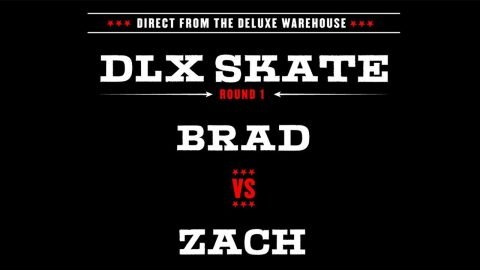 DLX S.K.A.T.E. : BRAD VS ZACH - Deluxe Distribution