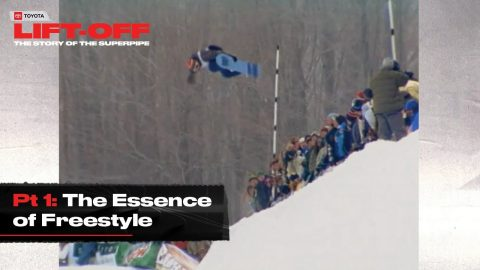Ep 1. The Essence of Freestyle - Lift-off: The Story of the Superpipe, Presented by Toyota | Dew Tour