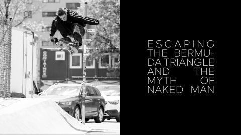 Escaping the Bermuda Triangle and the Myth of Naked Man | Irregular Skateboard Magazine