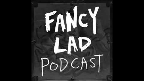 Fancy Lad Podcast S2Ep11: I Got a Square Mouth | bigfancylad