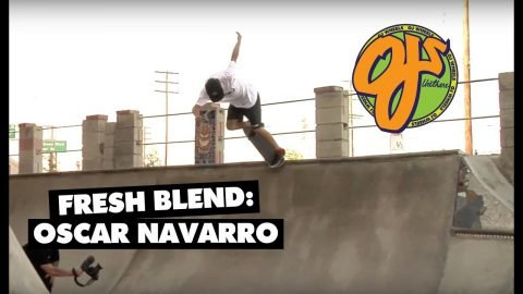 Fresh Blend: Oscar Navarro - OJ Wheels