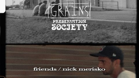 Friends Section / Nick Merisko from GRAINS 2 Preservation Society | kevin delgrosso