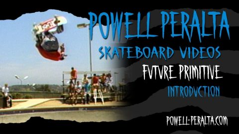 FUTURE PRIMITIVE CH.1 INTRODUCTION | Powell Peralta