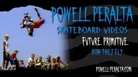 FUTURE PRIMITIVE CH. 12  HOW THEY FLY | Powell Peralta