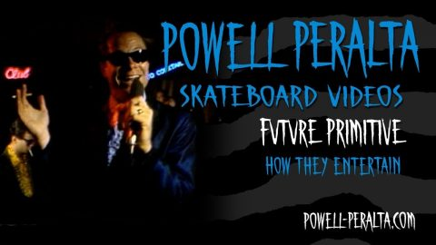 FUTURE PRIMITIVE CH. 13 HOW THEY ENTERTAIN | Powell Peralta
