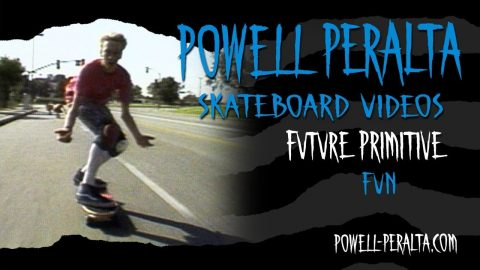 FUTURE PRIMITIVE CH. 19 FUN | Powell Peralta