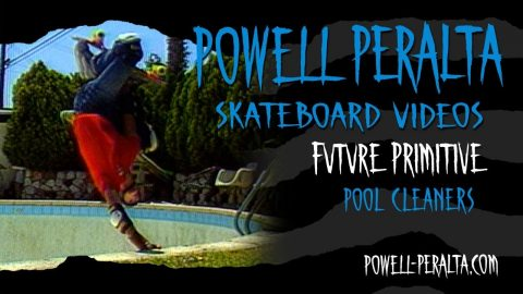 FUTURE PRIMITIVE CH. 3 POOL CLEANERS | Powell Peralta