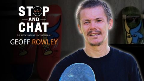Geoff Rowley - Stop And Chat | The Nine Club With Chris Roberts | The Nine Club