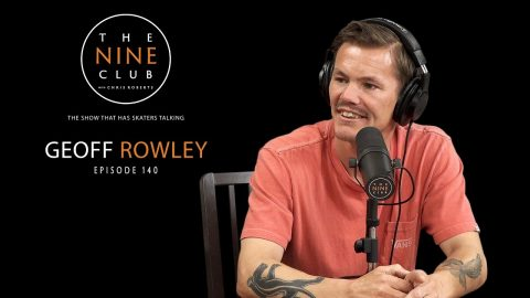 Geoff Rowley | The Nine Club With Chris Roberts - Episode 140 | The Nine Club